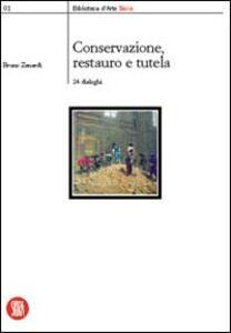 Conservazione, restauro e tutela. 24 dialoghi - Bruno Zanardi - copertina