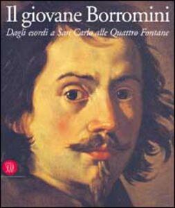 Foto Cover di Il giovane Borromini. Dagli esordi a San Carlo alle quattro fontane, Libro di  edito da Skira