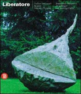 Liberatore. Sculture ambientali fra anni Ottanta e Novanta. Edizioni trilingue - copertina