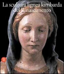 La scultura lignea lombarda del Rinascimento - Raffaele Casciaro - copertina