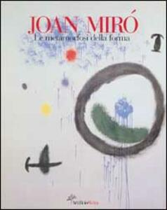 Jouan Mirò. La metamorfosi della forma - copertina