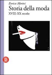 Storia della moda XVIII-XX secolo - Enrica Morini - copertina