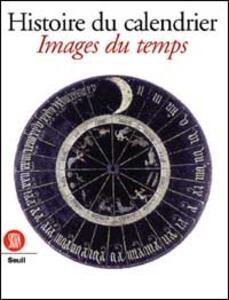 Histoire du calendrier. Images du temps. Ediz. francese - copertina