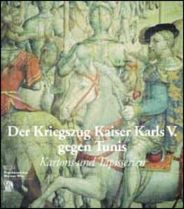 Kriegszug Kaiser Karls V. gegen Tunis. Kartons und tapisserien. Ediz. tedesca - copertina