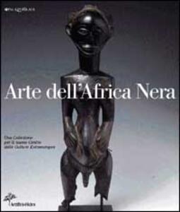 Arte dell'Africa nera. Una collezione per il nuovo centro delle culture extraeuropee - copertina