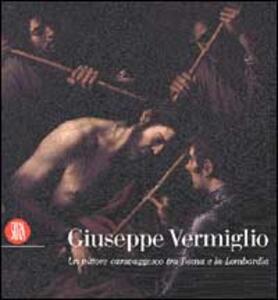 Giuseppe Vermiglio. Un pittore caravaggesco tra Roma e la Lombardia