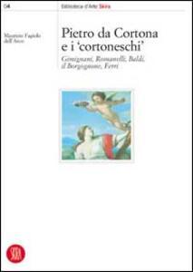 Pietro da Cortona e i Cortoneschi. Giminiani, Romanelli, Baldi, il Borgognone, Ferri - Maurizio Fagiolo Dell'Arco - copertina