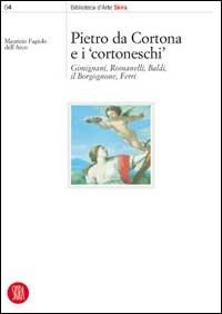 Pietro da Cortona e i Cortoneschi. Giminiani, Romanelli, Baldi, il Borgognone, Ferri - Fagiolo Dell'Arco Maurizio - wuz.it