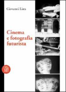 Cinema e fotografia futurista - Giovanni Lista - copertina