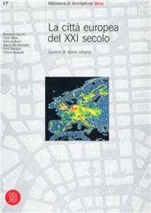 La Città europea del ventunesimo secolo. Lezioni di storia urbana - copertina