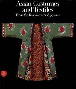 Costumi e tessuti dell'Asia. Dal Bosforo al Fujiyama. Ediz. inglese - copertina