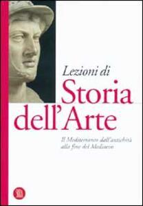 Lezioni di Storia dell'arte. Vol. 1: Il Mediterraneo dall'antichità alla fine del Medioevo. - copertina