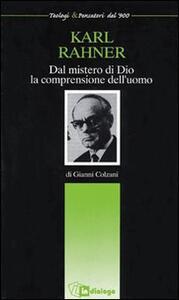 Karl Rahner. Dal mistero di Dio la comprensione dell'uomo - Gianni Colzani - copertina