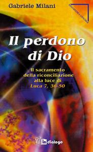 Il perdono di Dio. Il sacramento della riconciliazione alla luce di Luca 7,36-50 - Gabriele Milani - copertina