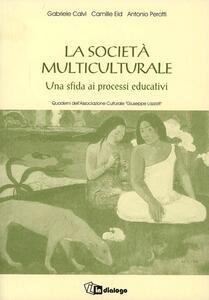 La società multiculturale. Una sfida ai processi educativi - Gabriele Calvi,Camille Eid,Antonio Perotti - copertina