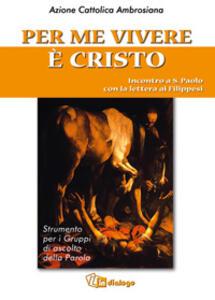 Per me vivere è Cristo. Incontro a san Paolo con la Lettera ai filippesi - copertina