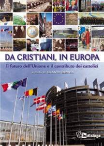 Da cristiani, in Europa. Il futuro dell'Unione e il contributo dei cattolici