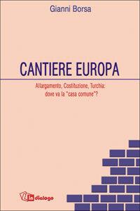 Cantiere Europa. Allargamento, Costituzione, Turchia: dove va la «casa comune»?