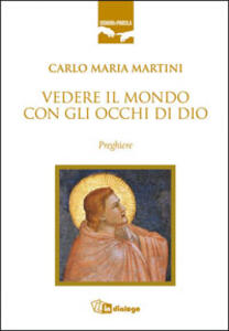 Vedere il mondo con gli occhi di Dio. Preghiere - Carlo Maria Martini - copertina