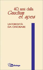 Quaranta anni dalla «Gaudium et spes». Un'eredità da onorare - Giovanni Turbanti,Dionigi Tettamanzi,Marco Vergottini - copertina