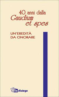 Quaranta anni dalla «Gaudium et spes». Un'eredità da onorare