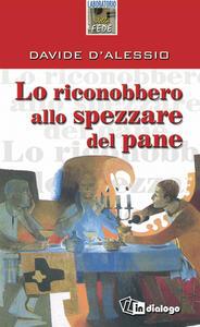 Lo riconobbero allo spezzare del pane - Davide D'Alessio - copertina