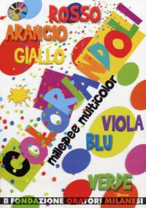 Coloriandoli. Mille idee multicolor. Con CD-ROM - copertina