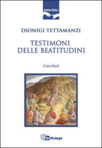 Testimoni delle beatitudini. Catechesi - Dionigi Tettamanzi - copertina