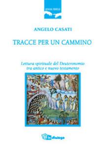 Tracce per un cammino. Lettura spirituale del Deuteronomio tra Antico e Nuovo Testamento - Angelo Casati - copertina