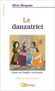 Le danzatrici. Donne nei vangeli e nel mondo - Silvio Mengotto - copertina