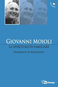 La spiritualità familiare. Frammenti di riflessione - Giovanni Moioli - copertina