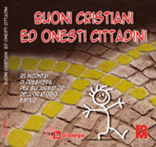 Buoni cristiani ed onesti cittadini. 25 incontri di preghiera per gli animatori dell'oratorio estivo - copertina