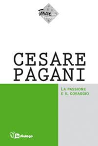 Cesare Pagani. La passione e il coraggio - copertina