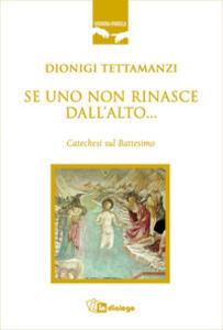 Se uno non rinasce dall'alto... Catechesi sul battesimo - Dionigi Tettamanzi - copertina