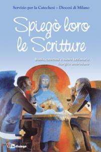 Spiegò loro le scritture. Bibbia, catechesi e nuovo lezionario liturgico ambrosiano - copertina