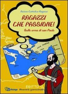 Ragazzi che passione. Sulle orme di san Paolo. Itinerario quaresimale - copertina