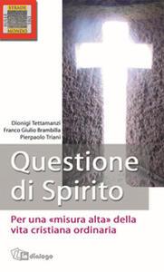 Questione di Spirito. Per una misura alta della vita cristiana ordinaria - Dionigi Tettamanzi,Franco Giulio Brambilla - copertina