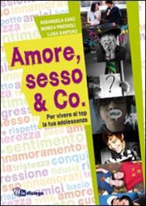 Amore, sesso & Co. Per vivere al top la tua adolescenza - Rosangela Carù,Monica Pinciroli,Luisa Santoro - copertina