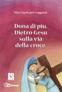 Dona di più. Dietro Gesù sulla via della croce. Ediz. illustrata - copertina