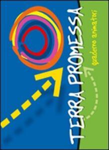 Terra promessa. Guida animatori. Oratorio estivo 2010 - copertina