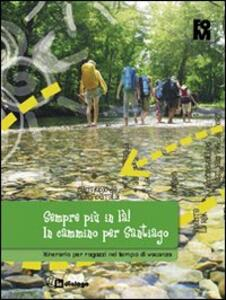 Sempre più in là! In cammino per Santiago. Itinerario per ragazzi nel tempo di vacanza - copertina