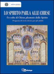Lo Spirito parla alle Chiese. Un volto di Chiesa plasmato dallo Spirito. Proposta di lectio divina per gli adulti - copertina