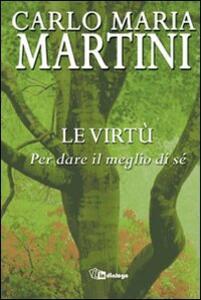 Le virtù. Per dare il meglio di sé - Carlo Maria Martini - copertina