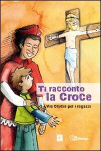 Ti racconto la croce. Via crucis per i ragazzi - copertina