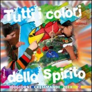 Tutti i colori dello Spirito. 100 giorni cresimandi 2011