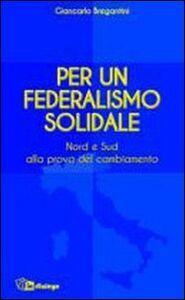 Per un federalismo solidale. Nord e Sud alla prova del cambiamento