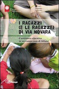 I ragazzi e (le ragazze) di via Novara. L'avventura educativa in un campo rom di Milano