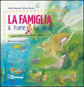 La famiglia, il pane & la gioia. Lavoro e festa con gli occhi di un ragazzo - Paolo Danuvola,Milvia Fioroni - copertina