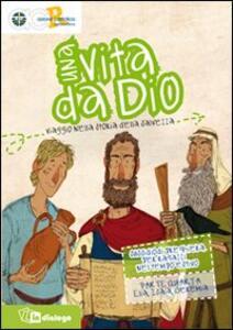 Una vita da Dio. Viaggio nella storia della salvezza. Sussidio di preghiera per ragazzi nel tempo estivo. Vol. 4: Elia, Isaia e Geremia.