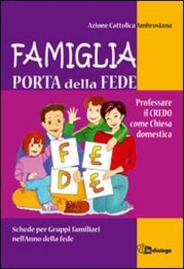 Famiglia, porta della fede. Professare il credo come chiesa domestica. Schede per gruppi familiari nell'anno della fede - copertina